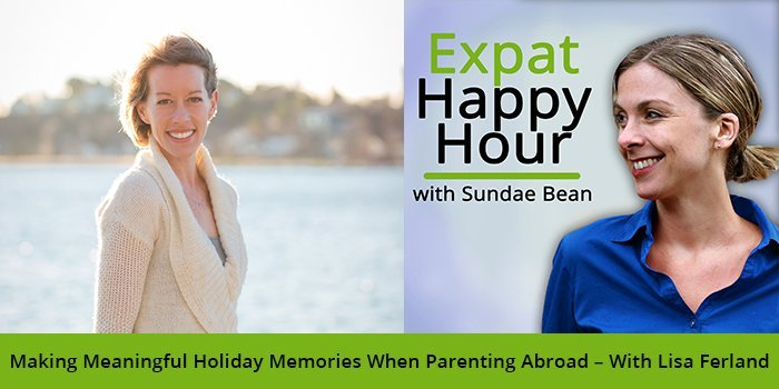 Making Meaningful Holiday Memories When Parenting Abroad – With Lisa Ferland